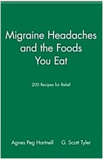 Migraine Headaches and the Foods You Eat: 200 Recipes for Relief (Paperback)