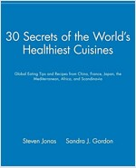 30 Secrets of the World's Healthiest Cuisines: Global Eating Tips and Recipes from China, France, Japan, the Mediterranean, Africa, and Scandinavia (Paperback)