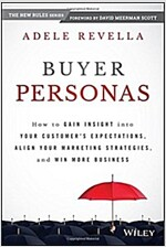 Buyer Personas: How to Gain Insight Into Your Customer's Expectations, Align Your Marketing Strategies, and Win More Business (Hardcover)