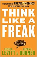Think Like a Freak: The Authors of Freakonomics Offer to Retrain Your Brain (Mass Market Paperback, International)