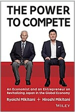 The Power to Compete: An Economist and an Entrepreneur on Revitalizing Japan in the Global Economy (Hardcover)