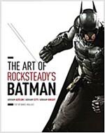 The Art of Rocksteady's Batman: Arkham Asylum, Arkham City & Arkham Knight (Hardcover)
