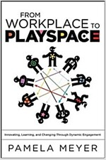 From Workplace to Playspace : Innovating, Learning and Changing Through Dynamic Engagement (Hardcover)
