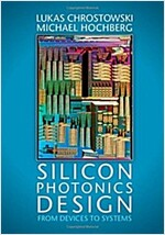 Silicon Photonics Design : From Devices to Systems (Hardcover)