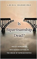 Is Bipartisanship Dead? : Policy Agreement and Agenda-Setting in the House of Representatives (Paperback)