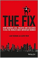 The Fix: How Bankers Lied, Cheated and Colluded to Rig the World's Most Important Number (Hardcover)