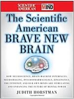 The `Scientific American` Brave New Brain : How Neuroscience, Brain-machine Interfaces, Neuroimaging, Psychopharmacology, Epigenetics, the Internet, a (Hardcover)