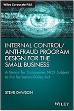 Internal Control/Anti-Fraud Program Design for the Small Business: A Guide for Companies Not Subject to the Sarbanes-Oxley ACT (Hardcover)
