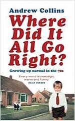 [중고] Where Did It All Go Right?: Growing Up Normal in the 70s (Paperback)