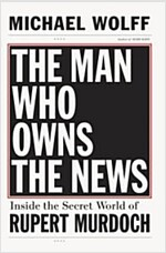 The Man Who Owns the News (Hardcover)