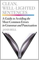Clean, Well-Lighted Sentences: A Guide to Avoiding the Most Common Errors in Grammar and Punctuation                                                   (Hardcover)