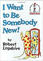 I Want to Be Somebody New! (Hardcover)