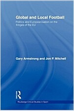 Global and Local Football : Politics and Europeanization on the Fringes of the EU (Paperback)