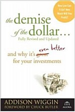 The Demise of the Dollar : and Why it's Even Better for Your Investments (Paperback, 2 Revised edition)