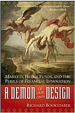 A Demon of Our Own Design : Markets, Hedge Funds, and the Perils of Financial Innovation (Paperback)