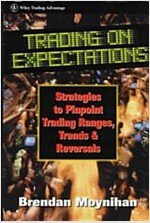 Trading on Expectations: Strategies to Pinpoint Trading Ranges, Trends, and Reversals (Hardcover)