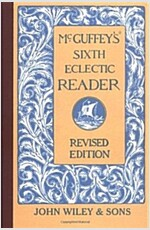 McGuffey's Sixth Eclectic Reader (Hardcover, REV)