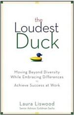 The Loudest Duck : Moving Beyond Diversity While Embracing Differences to Achieve Success at Work (Hardcover)