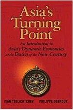 Asia's Turning Point:an Introduction to Asia's Dynamic Economies at the Dawn of the New Century (Hardcover)