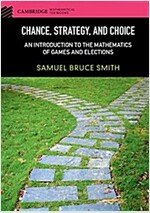 Chance, Strategy, and Choice : An Introduction to the Mathematics of Games and Elections (Hardcover)