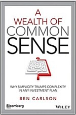 A Wealth of Common Sense: Why Simplicity Trumps Complexity in Any Investment Plan (Hardcover)
