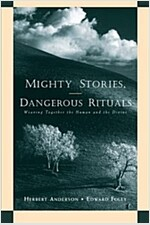 Mighty Stories, Dangerous Rituals: Weaving Together the Human and the Divine (Paperback)