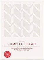Complete Pleats: Pleating Techniques for Fashion, Architecture and Design (Hardcover)