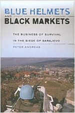 Blue Helmets and Black Markets: The Business of Survival in the Siege of Sarajevo (Hardcover)
