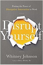 Disrupt Yourself: Putting the Power of Disruptive Innovation to Work (Hardcover)