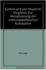 Eucken Und Von Hayek Im Vergleich: Zur Aktualisierung Der Ordnungspolitischen Konzeption (Paperback)