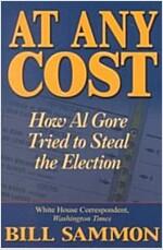 [중고] At Any Cost: How Al Gore Tried to Steal the Election (Hardcover)
