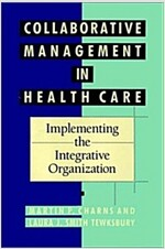 Collaborative Management in Health Care: Implementing the Integrative Organization (Hardcover)