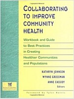 Collaborating to Improve Community Health: Workbook and Guide to Best Practices in Creating Healthier Communities and Populations (Paperback)
