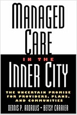 Managed Care in the Inner City: The Uncertain Promise for Providers, Plans, and Communities (Hardcover)