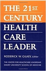 The 21st Century Health Care Leader (Hardcover)