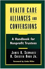 Health Care Alliances and Conversions: A Handbook for Nonprofit Trustees (Hardcover)