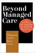 Beyond Managed Care: How Consumers and Technology Are Changing the Future of Health Care (Hardcover)
