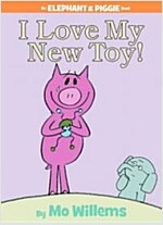 I Love My New Toy! (an Elephant and Piggie Book) (Hardcover)