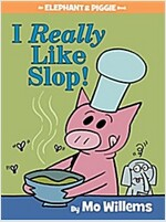 I Really Like Slop! (an Elephant and Piggie Book) (Hardcover)
