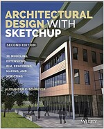 Architectural Design with Sketchup: 3D Modeling, Extensions, Bim, Rendering, Making, and Scripting (Paperback, 2, Revised)
