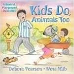 Kids Do, Animals Too: A Book of Playground Opposites (Library Binding)