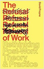 The Refusal of Work : The Theory and Practice of Resistance to Work (Paperback)