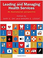 Leading and Managing Health Services : An Australasian Perspective (Paperback)