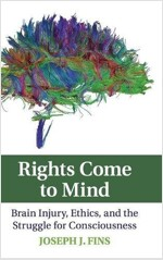 Rights Come to Mind : Brain Injury, Ethics, and the Struggle for Consciousness (Hardcover)