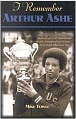 [중고] I Remember Arthur Ashe: Memories of a True Tennis Pioneer and Champion of Social Causes by the People Who Knew Him                                (Hardcover)