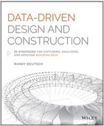 Data-Driven Design and Construction: 25 Strategies for Capturing, Analyzing and Applying Building Data (Hardcover)