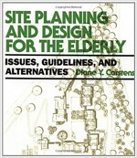 Site Planning and Design for the Elderly: Issues, Guidelines, and Alternatives (Paperback)