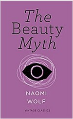 The Beauty Myth (Vintage Feminism Short Edition) : How Images of Beauty are Used Against Women (Paperback)