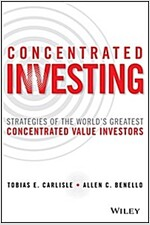Concentrated Investing: Strategies of the World's Greatest Concentrated Value Investors (Hardcover)