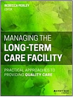 Managing the Long-Term Care Facility: Practical Approaches to Providing Quality Care (Paperback)